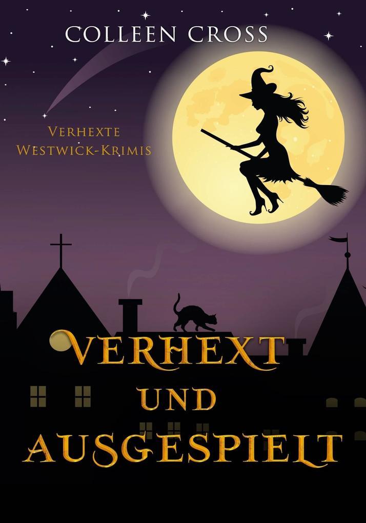 Verhext und ausgespielt (Verhexte Westwick-Krimis #2) als eBook