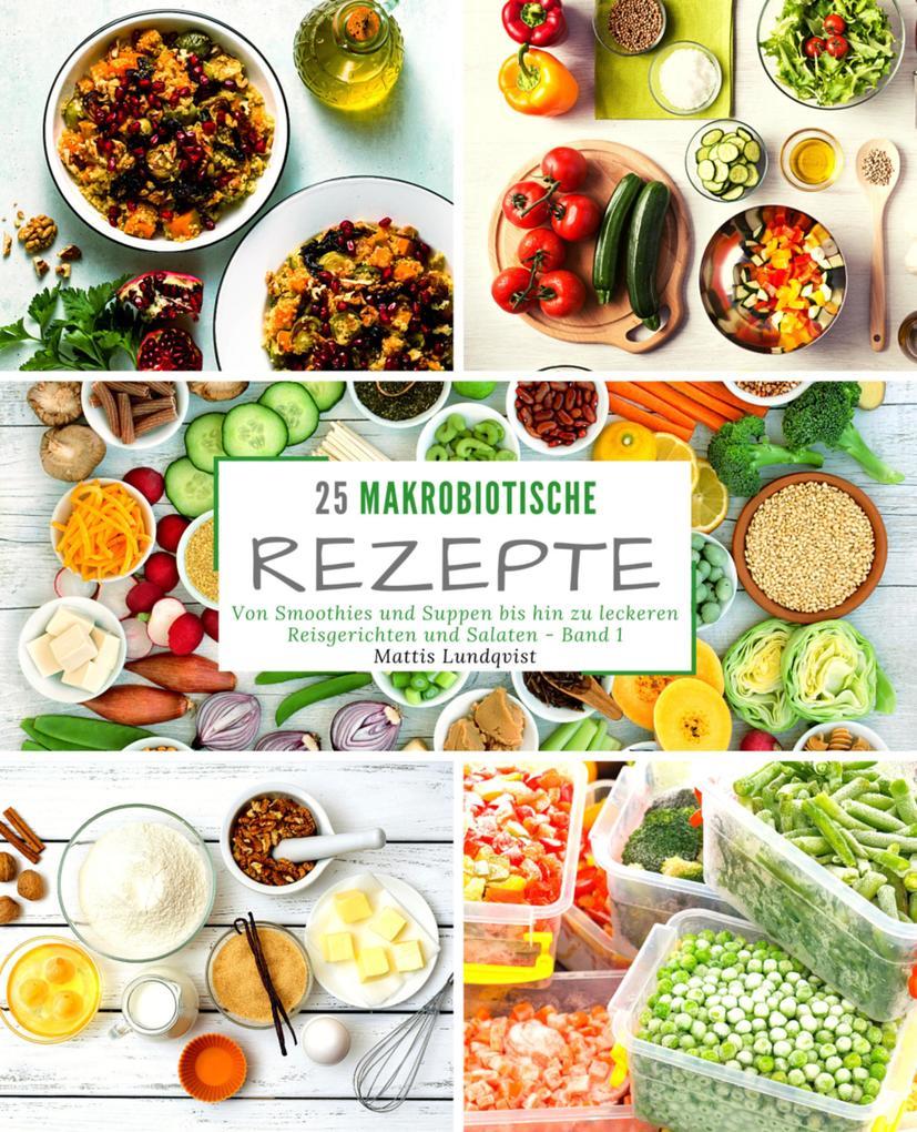 25 Makrobiotische Rezepte - Band 1 als eBook von Mattis Lundqvist