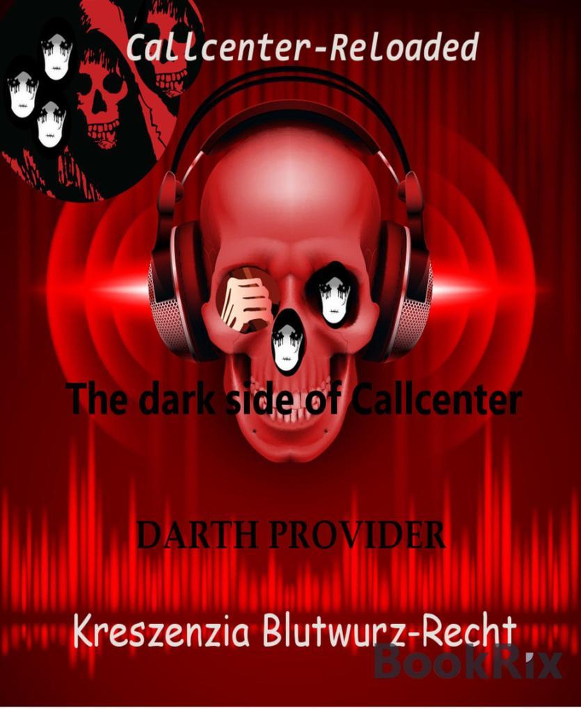The dark side of Callcenter als eBook von Kreszenzia Blutwurz-Recht
