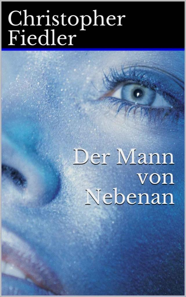 Der Mann von Nebenan als eBook von Christopher Fiedler