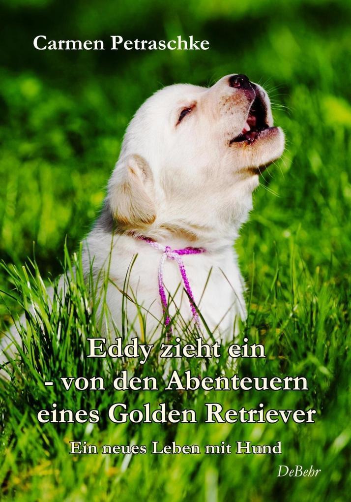 Eddy zieht ein - von den Abenteuern eines Golden Retriever - Ein neues Leben mit Hund als eBook