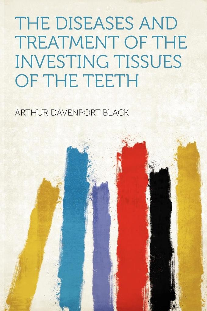 The Diseases and Treatment of the Investing Tissues of the Teeth als Taschenbuch von