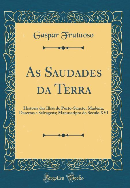 As Saudades da Terra als Buch von Gaspar Frutuoso - Forgotten Books