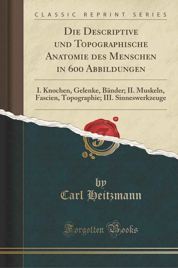 Die Descriptive und Topographische Anatomie des Menschen in 600 Abbildungen