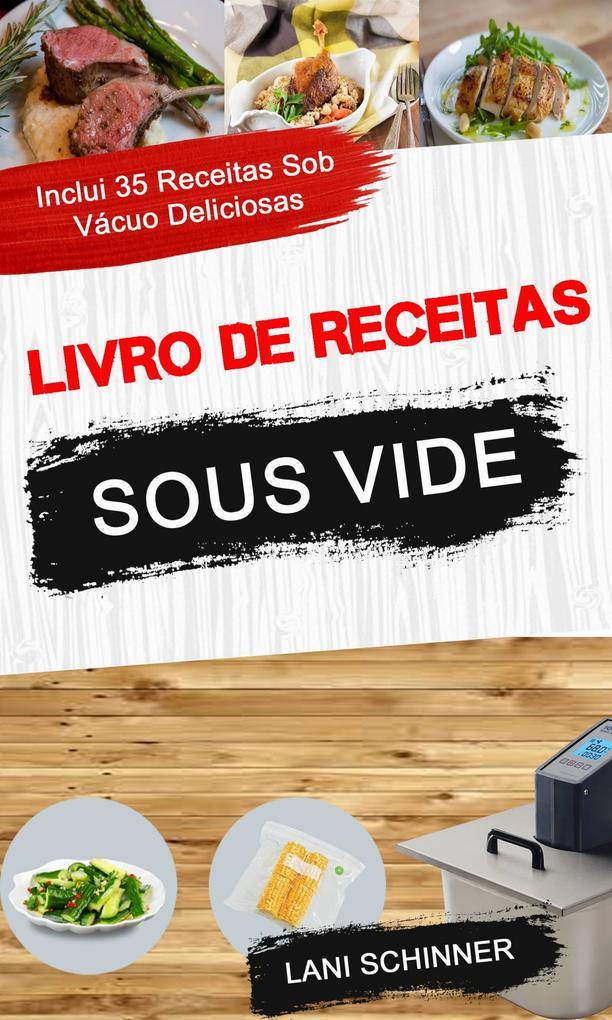 Livro de receitas: Sous Vide: inclui 35 receitas sob vacuo deliciosas
