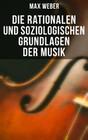 Max Weber: Die rationalen und soziologischen Grundlagen der Musik