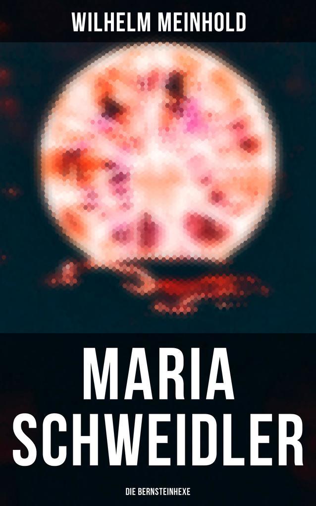 Maria Schweidler: Die Bernsteinhexe als eBook