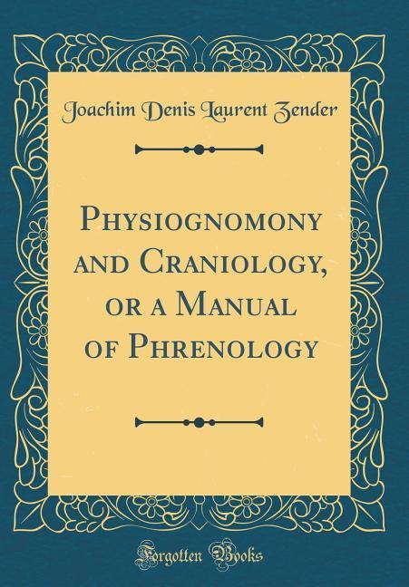 Physiognomony and Craniology, or a Manual of Phrenology (Classic Reprint) als Buch