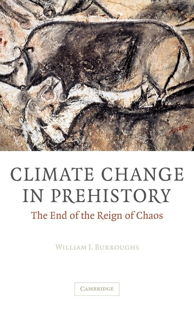 Climate Change in Prehistory: The End of the Reign of Chaos als Buch von William James Burroughs