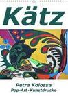 Kätz, Petra Kolossa, Pop-Art-Kunstdrucke (Wandkalender 2019 DIN A3 hoch)