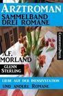 Arztroman Sammelband: Drei Romane - Liebe auf der Intensivstation und andere Romane