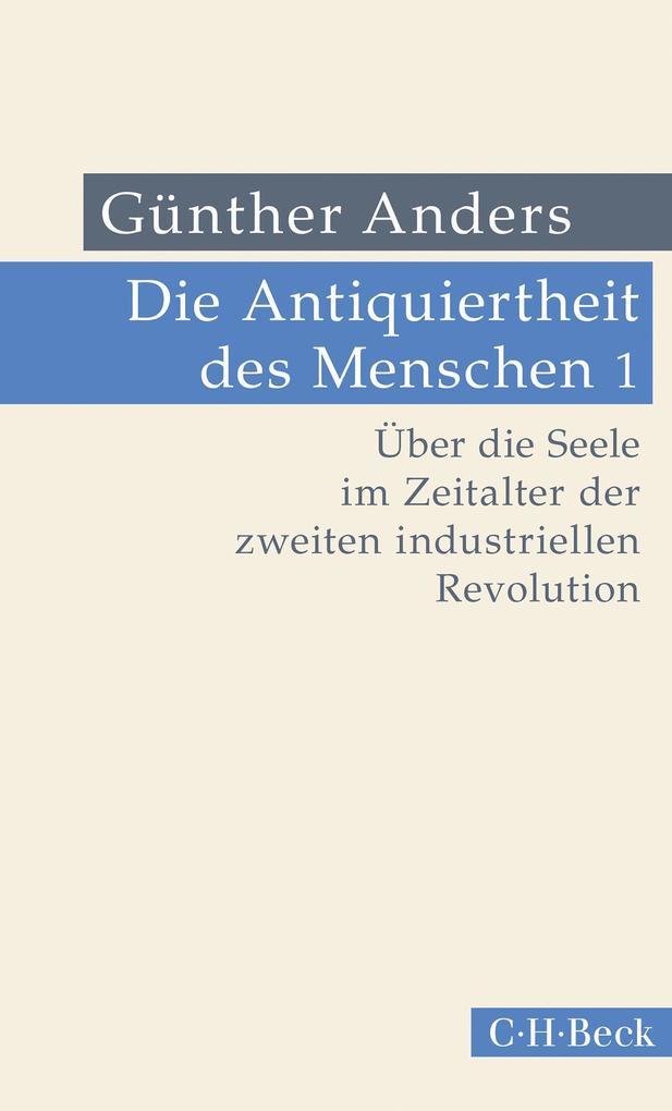 Die Antiquiertheit des Menschen Bd. I: Über die Seele im Zeitalter der zweiten industriellen Revolution als eBook epub