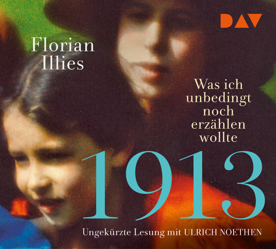 1913 - Was ich unbedingt noch erzählen wollte. Die Fortsetzung des Bestsellers 1913 als Hörbuch