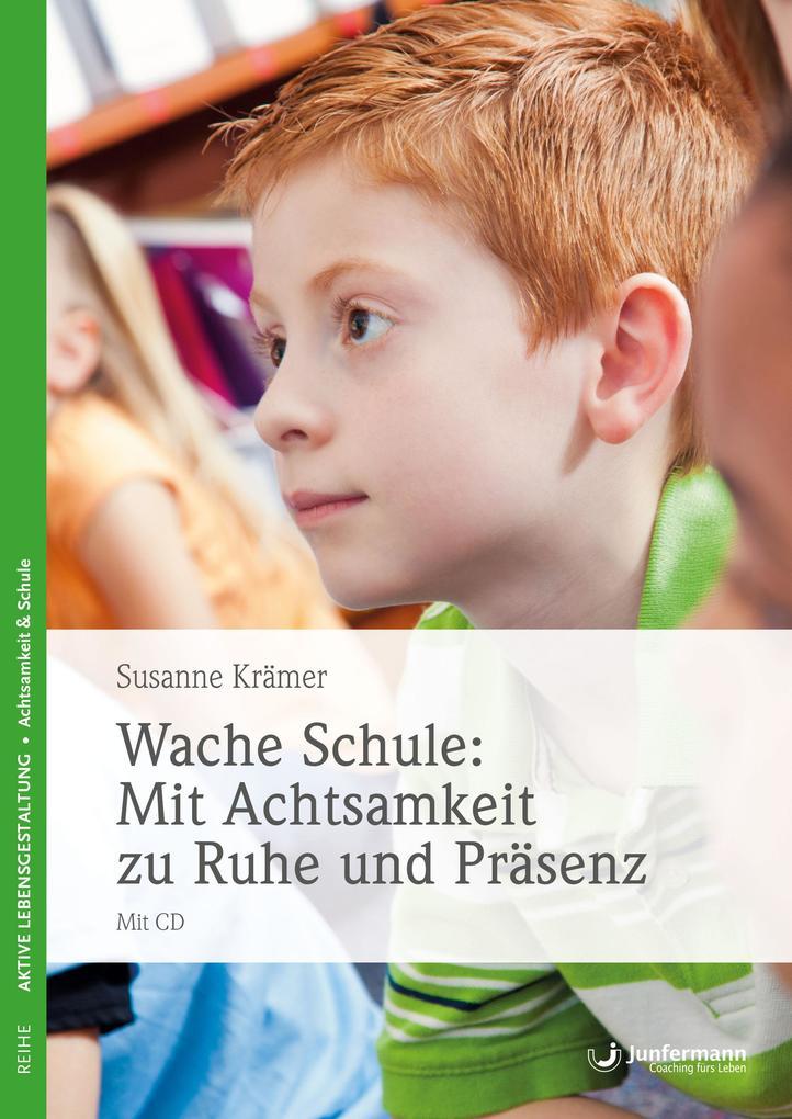 Wache Schule - Mit Achtsamkeit zu Ruhe und Präsenz als Buch