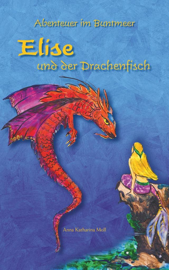 Abenteuer im Buntmeer - Elise und der Drachenfisch als Buch