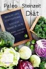 Paleo Steinzeit Diät Smoothie Brot Gemüse Fleisch & Fisch Kochbuch Rezepte für den Thermomix TM31 und TM5 Abnehmen - Schlank werden - Gewicht reduzieren