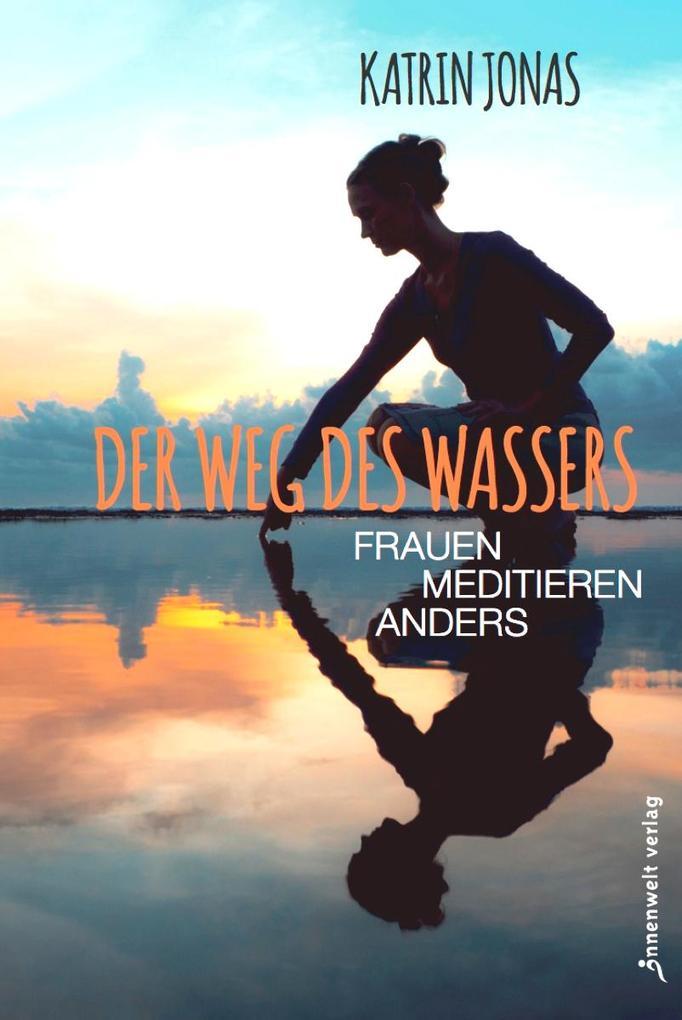 Der Weg des Wassers - Frauen meditieren anders als Taschenbuch