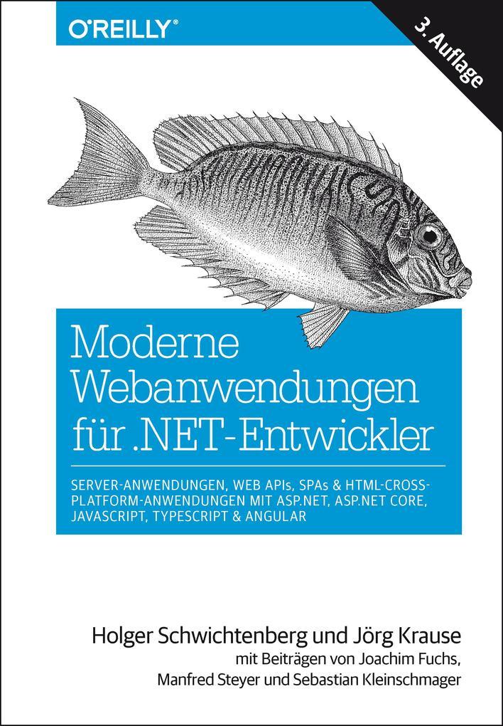 Moderne Webanwendungen für .NET-Entwickler: Server-Anwendungen, Web APIs, SPAs & HTML-Cross-Platform-Anwendungen mit ASP.NET, ASP.NET Core, JavaScript, TypeScript & Angular als Buch