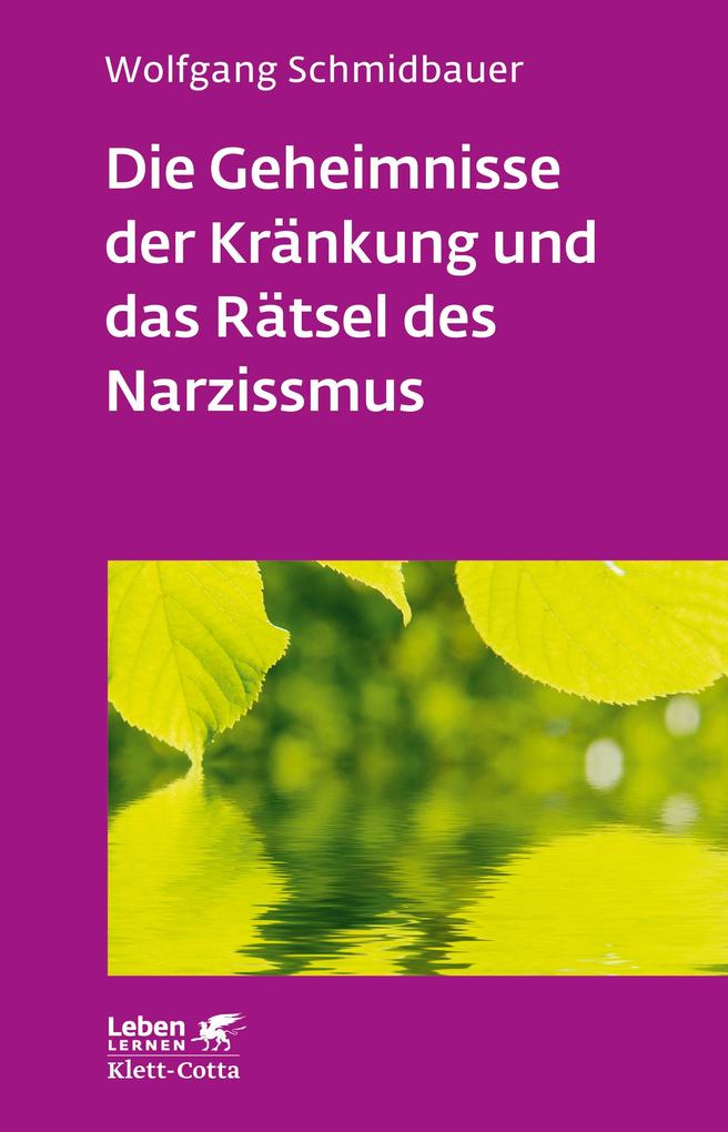 Die Geheimnisse der Kränkung und das Rätsel des Narzissmus als eBook