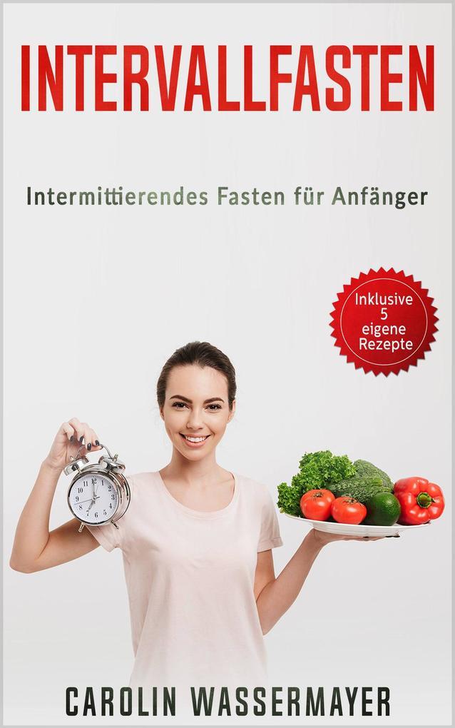 Intervallfasten: Intermittierendes Fasten für Anfänger als eBook