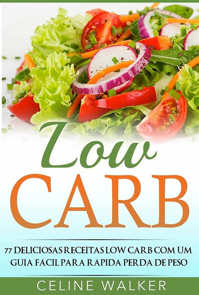 Low Carb: 77 Deliciosas Receitas Low Carb com um Guia Facil para Rapida Perda de Peso