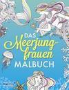Das Meerjungfrauen-Malbuch: Das Ausmalbuch für Erwachsene und Kinder