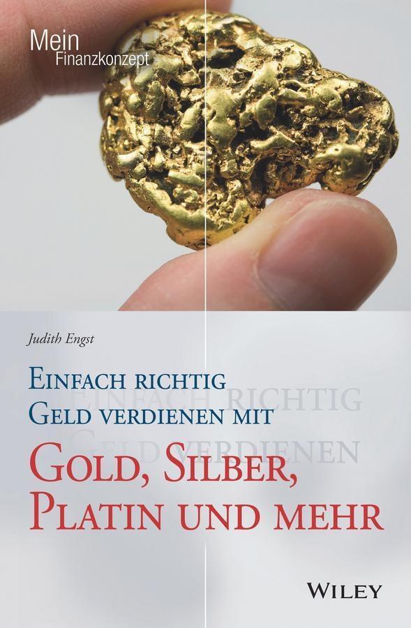 Einfach richtig Geld verdienen mit Gold, Silber, Platin und mehr als eBook epub
