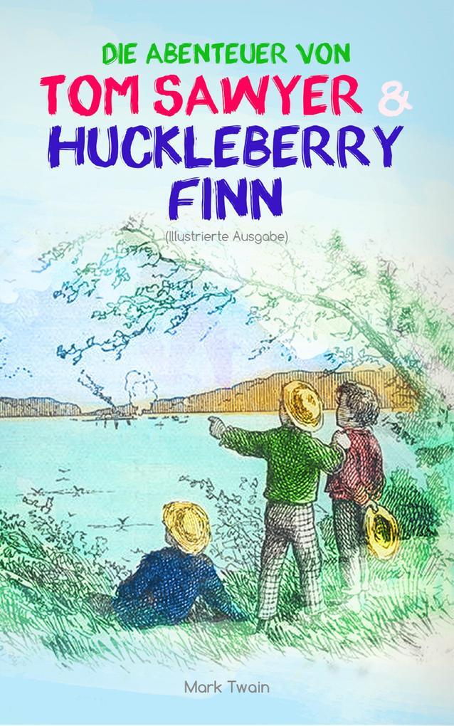 Die Abenteuer von Tom Sawyer und Huckleberry Finn (Illustrierte Ausgabe) als eBook