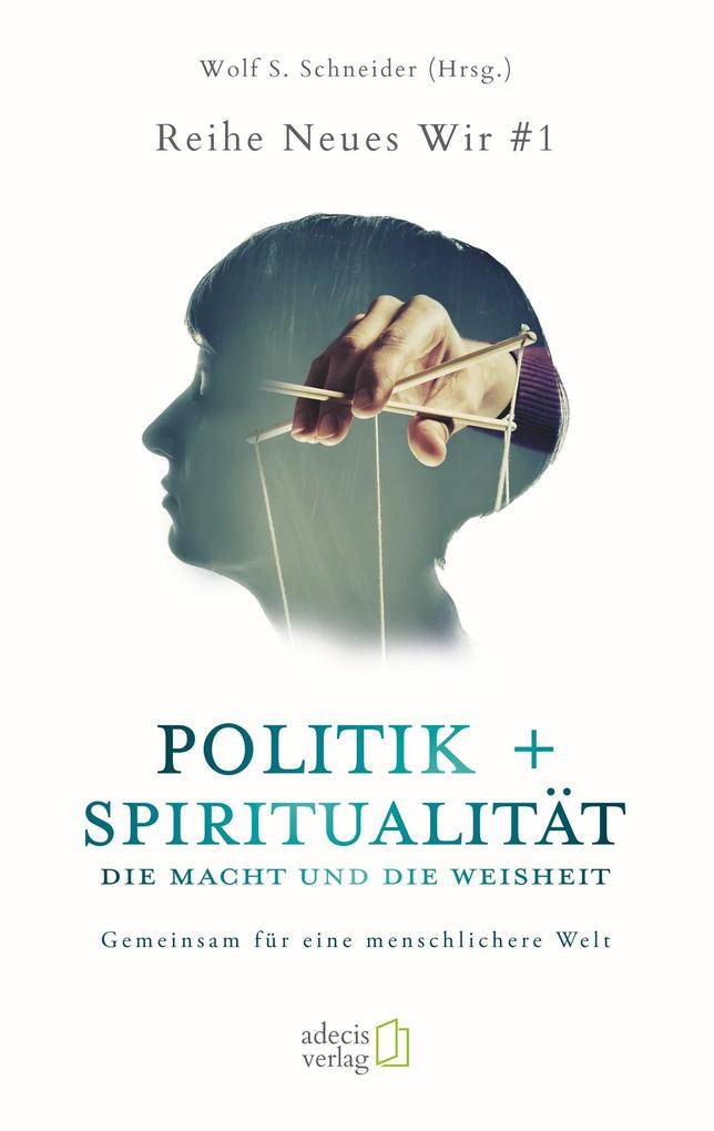 Politik + Spiritualität: Die Macht und die Weisheit als Buch