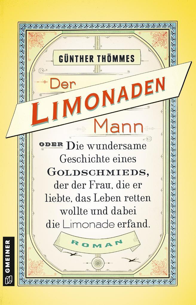 Der Limonadenmann oder Die wundersame Geschichte eines Goldschmieds, der der Frau, die er liebte, das Leben retten wollte und dabei die Limonade erfand als eBook