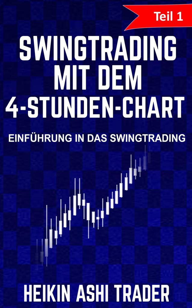 Swing Trading mit dem 4-Stunden-Chart: Teil 1: Einführung in das Swingtrading als eBook