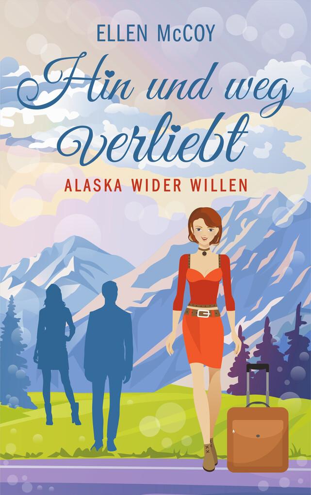 Hin und weg verliebt - Alaska wider Willen als eBook