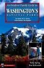 An Outdoor Family Guide to Washington's National Parks & Monument: Mount Rainier, Mount St. Helens, North Cascades, the Olympics