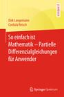 So einfach ist Mathematik - Partielle Differenzialgleichungen für Anwender