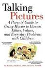 Talking Pictures: A Parent's Guide to Using Movies to Discuss Ethics, Values, and Everyday Problems with Children