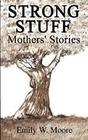 Strong Stuff: Mothers' Stories