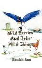 Wild Berries and Other Wild Things