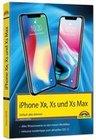 iPhone XR, XS und XS Max - Einfach alles können - Die Anleitung zu allen neuen iPhones mit iOS 12