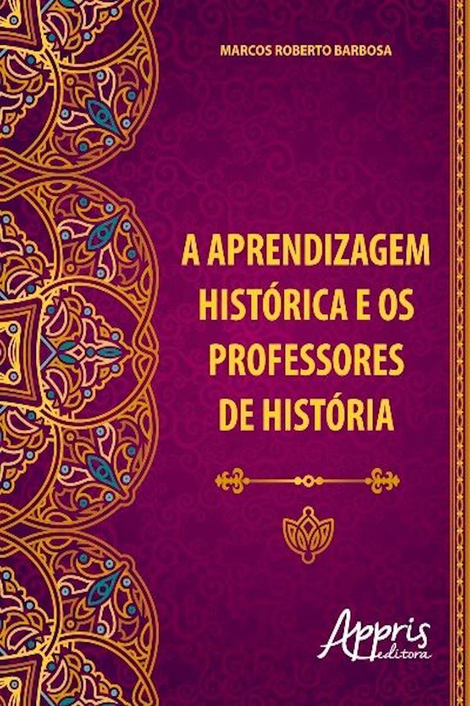 A aprendizagem histórica e os professores de história