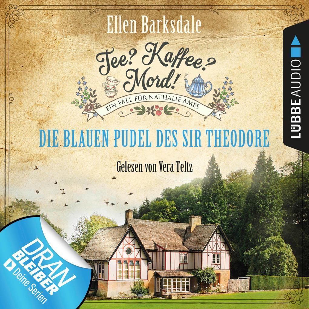 Nathalie Ames ermittelt - Tee? Kaffee? Mord!, Folge 3: Die blauen Pudel des Sir Theodore (Ungekürzt) als Hörbuch Download