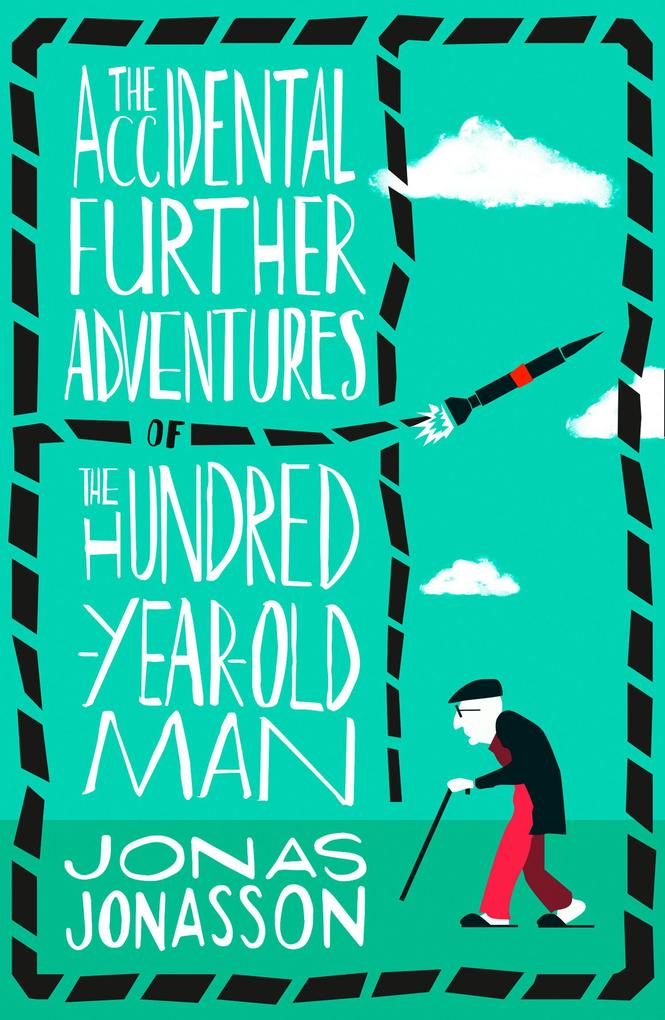 The Accidental Further Adventures of the Hundred-Year-Old Man als eBook