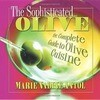 The Sophisticated Olive: The Complete Guide to Olive Cuisine