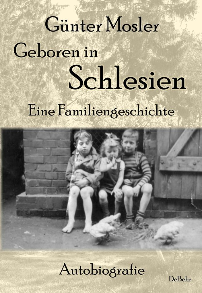 Geboren in Schlesien - Eine Familiengeschichte - Autobiografie als Buch