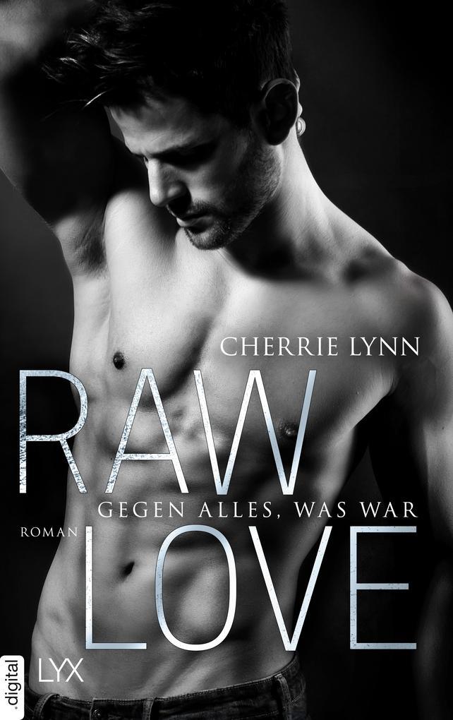 Raw Love - Gegen alles, was war als eBook