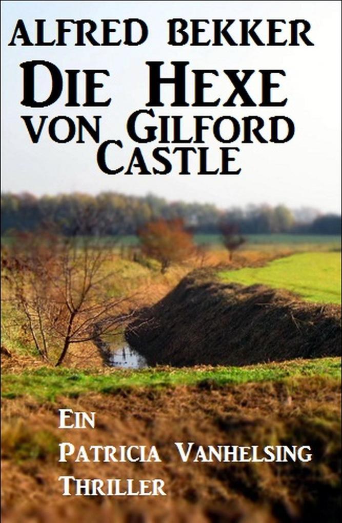 Die Hexe von Gilford Castle: Ein Patricia Vanhelsing Thriller als eBook