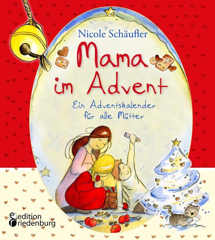 Mama im Advent - Ein Adventskalender für alle Mütter als Buch