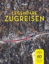 Lonely Planet Legendäre Zugreisen