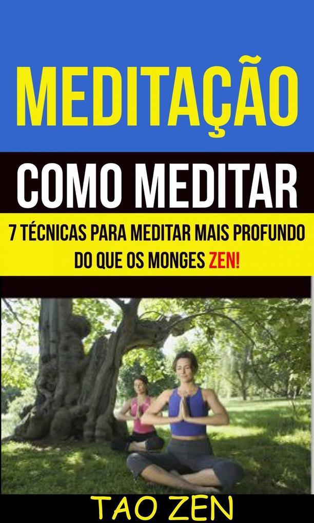 Meditação: Como meditar: 7 técnicas para meditar mais profundo do que os monges Zen!