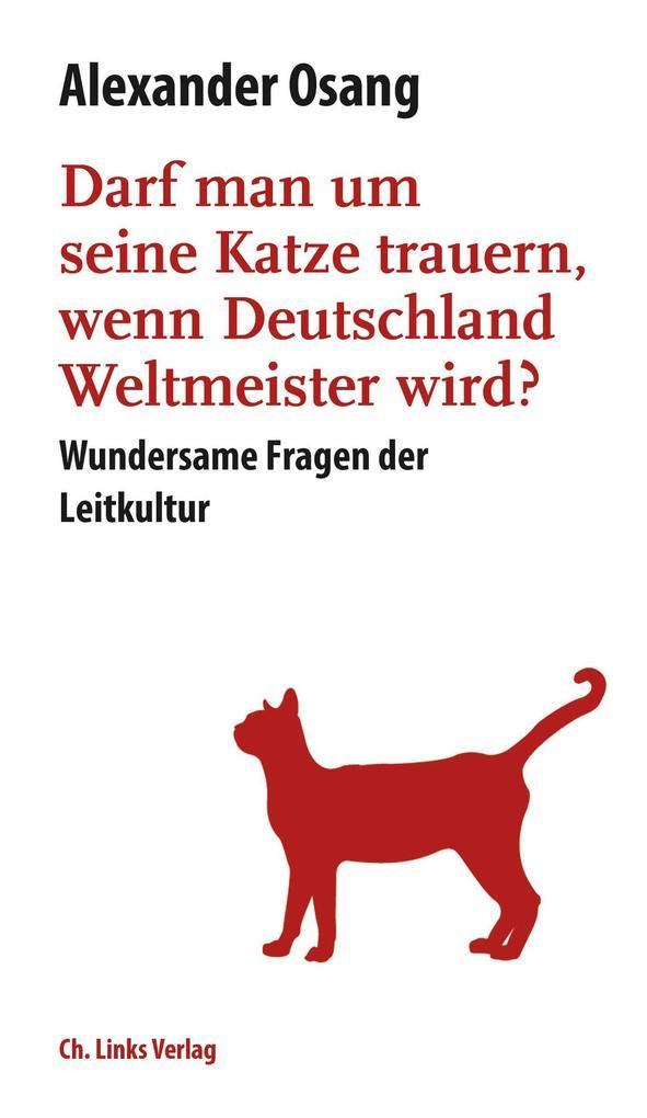 Darf man um seine Katze trauern, wenn Deutschland Weltmeister wird? als eBook