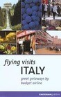 Flying Visits: Italy: Great Getaways by Budget Airline